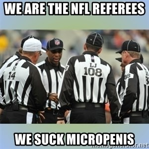 NFL Ref Meeting - we are the nfl referees   we suck micropenis