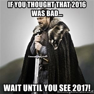Game of Thrones - If you thought that 2016 was bad... wait until you see 2017!