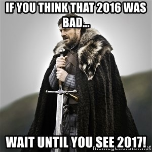 Game of Thrones - if you think that 2016 was bad... wait until you see 2017!