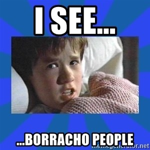 i see dead people - I SEE... ...BORRACHO PEOPLE