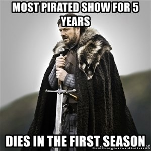 Game of Thrones - Most Pirated Show for 5 years Dies in the first season