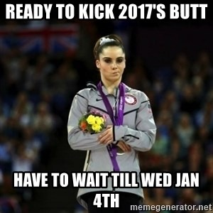 Unimpressed McKayla Maroney - Ready to Kick 2017's Butt Have to wait till Wed Jan 4th