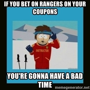 South Park Ski Instructor - IF YOU BET ON RANGERS ON your COUPONs YOU'RE gonna have a bad time