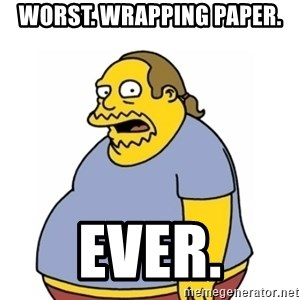 Comic Book Guy Worst Ever - Worst. Wrapping Paper. Ever.