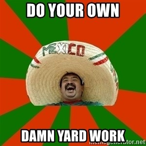 Successful Mexican - do your own damn yard work