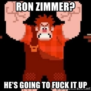 Wreck-It Ralph  - Ron Zimmer? He's going to fuck it up