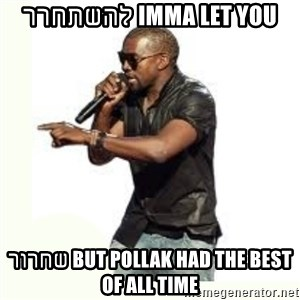 Imma Let you finish kanye west - IMMA LET YOU להשתחרר BUT POLLAK HAD THE BEST שחרור OF ALL TIME