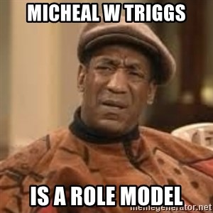 Confused Bill Cosby  - Micheal W Triggs Is a Role Model