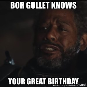 Saw Gerrera - BOR GULLET KNOWS YOUR GREAT BIRTHDAY
