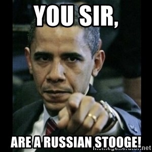 obama pointing - You sir, ARE A RUSSIAN STOOGE!