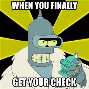 Bender IMHO - When you finally get your check