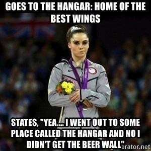 "Unimpressed McKayla Maroney - Goes to the Hangar: home of the best wings States, ""yea.... I went out to some place called the hangar and no I didn't get the beer wall"""