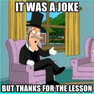 buzz killington - It was a joke But thanks for the lesson