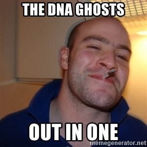 Good Guy Greg - The DNA ghosts out in one