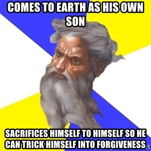 God - comes to earth as his own son sacrifices himself to himself so he can trick himself into forgiveness