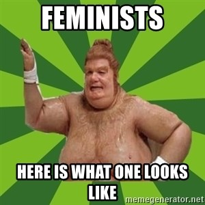 Fat Bastard - feminists here is what one looks like