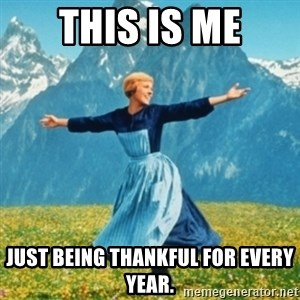 Sound Of Music Lady - This is me Just being thankful for every year.