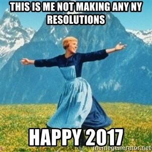 Sound Of Music Lady - this is me not making any NY resolutions happy 2017