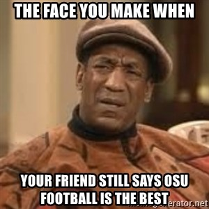 Confused Bill Cosby  - The face you make when Your friend still says OSU football is the best