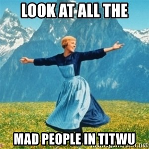 Sound Of Music Lady - Look at all the Mad people in TITWU