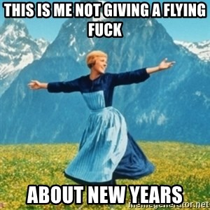 Sound Of Music Lady - This is me not giving a flying fuck About new years