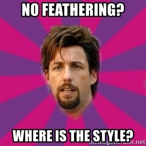 zohan - NO FEATHERING? WHERE IS THE STYLE?