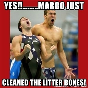 Ecstatic Michael Phelps - Yes!!.........margo just cleaned the litter boxes!