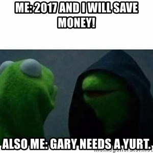 evil kermit top blank - Me: 2017 and I will save money! Also me: Gary needs a yurt.