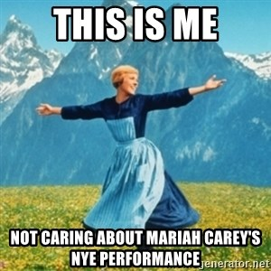 Sound Of Music Lady - This is me NOT caring about Mariah Carey's NYE performance