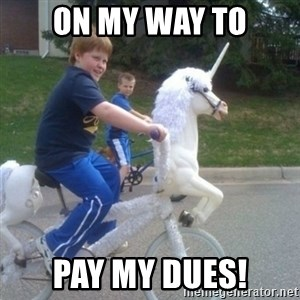 unicorn - On my way to Pay my dues!