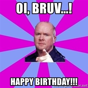 Phil Mitchell - Oi, Bruv...! HAPPY BIRTHDAY!!!