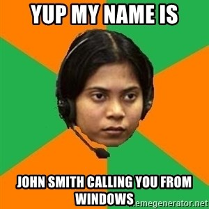 Stereotypical Indian Telemarketer - YUP MY NAME IS JOHN SMITH CALLING YOU FROM WINDOWS