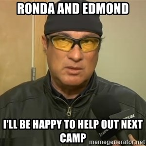 Steven Seagal Mma - ronda and edmond i'll be happy to help out next camp