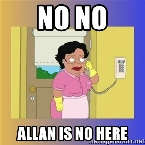 No No Consuela  - NO NO ALLAN IS NO HERE