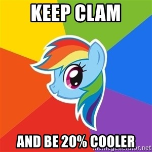 Rainbow Dash - keep clam and be 20% cooler
