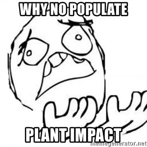 WHY SUFFERING GUY - why no populate plant impact