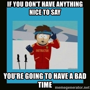 South Park Ski Instructor - If you don't have anything nice to say you're going to have a bad time