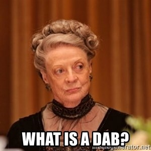Dowager Countess of Grantham -  What Is A Dab?