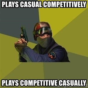 Counter Strike - plays casual competitively plays competitive casually