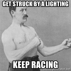 overly manly man - get struck by a lighting keep racing