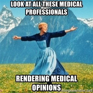Sound Of Music Lady - Look at all these medical professionals rendering medical opinions