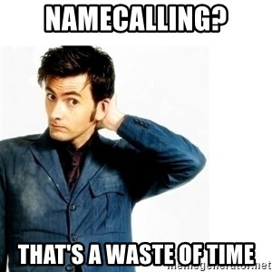 Doctor Who - Namecalling? That's a waste of time