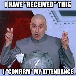 "Dr Evil meme - I have ""received"" this I ""confirm"" my attendance"