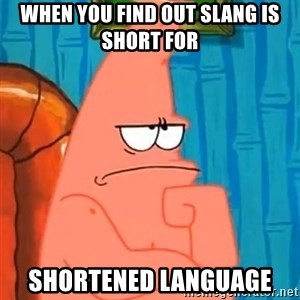 Patrick Wtf? - When you find out slang is short for shortened language