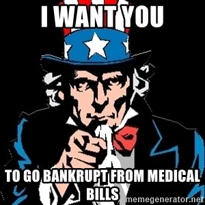 I Want You - i want you to go bankrupt from medical bills