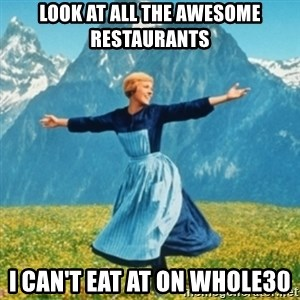 Sound Of Music Lady - Look at all the awesome restaurants I can't eat at on whole30