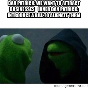 evil kermit top blank - Dan Patrick: We want to attract businesses    Inner Dan Patrick: Introduce a bill to alienate thrm