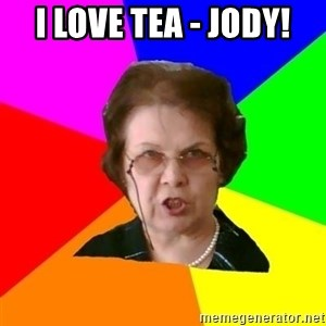 teacher - i love tea - jody!