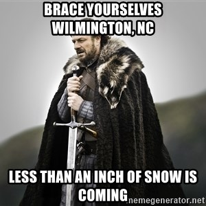 ned stark as the doctor - Brace yourselves Wilmington, NC Less than an inch of snow is coming