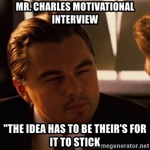 "inceptionty - Mr. Charles Motivational Interview ""The idea has to be their's for it to stick"